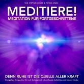 Meditation für Fortgeschrittene: Durch Meditieren und Achtsamkeit Ängste und Stress reduzieren (MP3-Download)