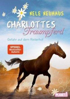 Gefahr auf dem Reiterhof / Charlottes Traumpferd Bd.2 (Mängelexemplar) - Neuhaus, Nele