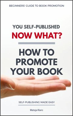 You Self-Published Now What? How to Promote Your Book (Self-Publishing Made Easy, #2) (eBook, ePUB)