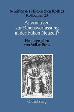Alternativen zur Reichsverfassung in der Frühen Neuzeit? (eBook, PDF)