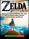 The Legend of Zelda Breath of The Wild, Explorers Special Edition, PC, DLC, Wii U, Switch, Map, Amiibo, Game Guide Unofficial (eBook, ePUB)
