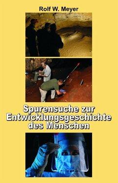 Spurensuche zur Entwicklungsgeschichte des Menschen (eBook, ePUB) - Meyer, Rolf W.