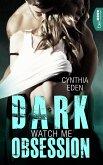 Watch me / Dark Obsession Bd.1 (eBook, ePUB)