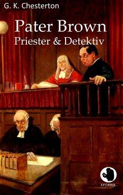 Pater Brown - Priester und Detektiv (eBook, ePUB) - Chesterton, G. K.