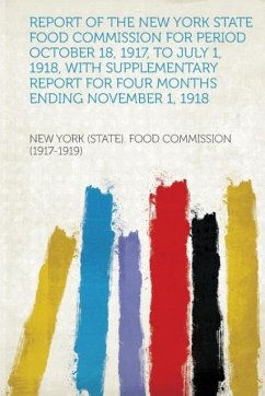 Report of the New York State Food Commission for Period October 18, 1917, to July 1, 1918, With Supplementary Report for Four Months Ending November 1, 1918
