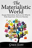 The Materialistic World: Escape Materialism. Refocus on what is Truly Important. Discover Real Joy (eBook, ePUB)