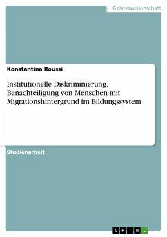 Institutionelle Diskriminierung. Benachteiligung von Menschen mit Migrationshintergrund im Bildungssystem