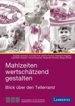 Mahlzeiten wertschätzend gestalten (eBook, PDF) - Sennlaub, Angelika; Feist, Cornelia; Feulner, Martina; Hagspihl, Stephanie; Maier-Ruppert, Inge; Schukraft, Ursula; Sobotka, Margarete; Steinel, Margot