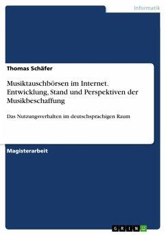 Musiktauschbörsen im Internet - Entwicklung, Stand und Perspektiven der Musikbeschaffung über das Internet unter besonderer Berücksichtigung des Nutzungsverhaltens im deutschsprachigen Raum (eBook, ePUB)