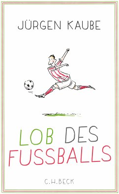 Lob des Fußballs (eBook, ePUB) - Kaube, Jürgen