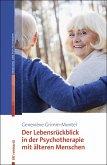 Der Lebensrückblick in der Psychotherapie mit älteren Menschen (eBook, PDF)