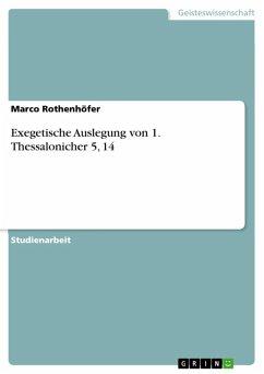 Exegetische Auslegung von 1. Thessalonicher 5, 14 (eBook, ePUB)