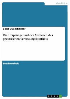 Die Ursprünge und der Ausbruch des preußischen Verfassungskonflikts (eBook, ePUB)