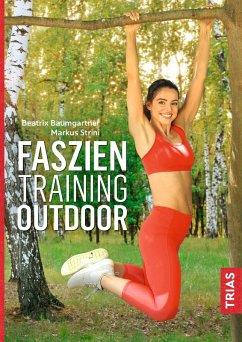 Faszientraining Outdoor (eBook, ePUB) - Strini, Markus; Baumgartner, Beatrix