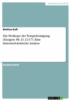 Die Perikope der Tempelreinigung (Exegese Mt 21,12-17). Eine historisch-kritische Analyse (eBook, ePUB)