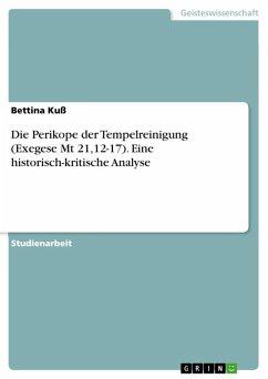 Die Perikope der Tempelreinigung (Exegese Mt 21,12-17). Eine historisch-kritische Analyse (eBook, ePUB) - Kuß, Bettina