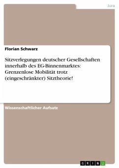 Sitzverlegungen deutscher Gesellschaften innerhalb des EG-Binnenmarktes: Grenzenlose Mobilität trotz (eingeschränkter) Sitztheorie! (eBook, ePUB)