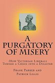 A Purgatory of Misery: How Victorian Liberals Turned a Crisis into a Disaster (eBook, ePUB)