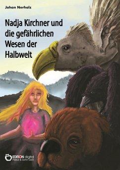 Nadja Kirchner und die gefährlichen Wesen der Halbwelt (eBook, ePUB) - Nerholz, Johan