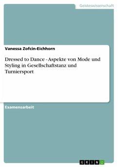Dressed to Dance - Aspekte von Mode und Styling in Gesellschaftstanz und Turniersport (eBook, ePUB)