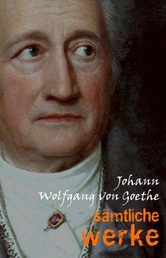 Johann Wolfgang von Goethe: Sämtliche Werke (eB...