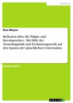 Reflexion über die Pidgin- und Kreolsprachen - Mit Hilfe der Neurolinguistik und Evolutionsgenetik auf den Spuren der sprachlichen Universalien (eBook, ePUB)