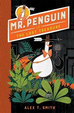 Mr Penguin and the Lost Treasure - Smith, Alex T.