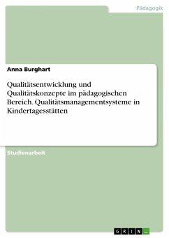 Qualitätsentwicklung und Qualitätskonzepte im pädagogischen Bereich. Qualitätsmanagementsysteme in Kindertagesstätten