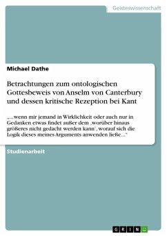 Betrachtungen zum ontologischen Gottesbeweis von Anselm von Canterbury und dessen kritische Rezeption bei Kant (eBook, ePUB) - Dathe, Michael