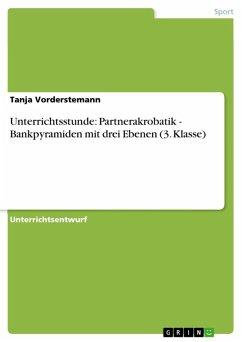 Unterrichtsstunde: Partnerakrobatik - Bankpyramiden mit drei Ebenen (3. Klasse) (eBook, ePUB)