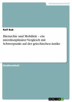 Hierarchie und Mobilität - ein interdisziplinärer Vergleich mit Schwerpunkt auf der griechischen Antike (eBook, ePUB) - Bub, Ralf