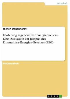 Förderung regenerativer Energiequellen - Eine Diskussion am Beispiel des Erneuerbare-Energien-Gesetzes (EEG) (eBook, ePUB)