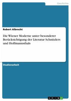 Die Wiener Moderne unter besonderer Berücksichtigung der Literatur Schnitzlers und Hoffmannsthals (eBook, ePUB)