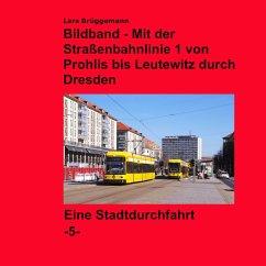 Bildband - Mit der Straßenbahnlinie 1 durch Dresden - Brüggemann, Lars