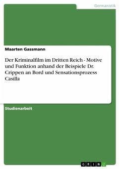 Der Kriminalfilm im Dritten Reich - Motive und Funktion anhand der Beispiele Dr. Crippen an Bord und Sensationsprozess Casilla (eBook, ePUB)