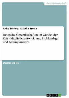 Deutsche Gewerkschaften im Wandel der Zeit - Mitgliederentwicklung, Problemlage und Lösungsansätze (eBook, ePUB)