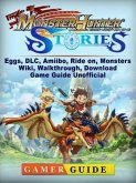 Monster Hunter Stories, Eggs, DLC, Amiibo, Ride on, Monsters, Wiki, Walkthrough, Download, Game Guide Unofficial (eBook, ePUB)