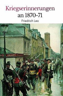 Kriegserinnerungen an 1870/71 (eBook, ePUB) - Leo, Friedrich