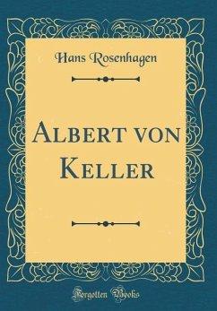 Albert von Keller (Classic Reprint)