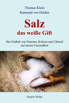 Salz - das weiße Gift - Klein, Thomas; Helden, Raimund von