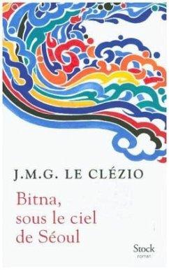 Bitna, sous le ciel de Séoul - Le Clézio, Jean-Marie G.
