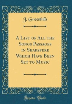 A List of All the Songs Passages in Shakspere Which Have Been Set to Music (Classic Reprint)