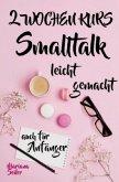 Smalltalk: DER 2 WOCHENKURS - SMALLTALK LEICHT GEMACHT! Smalltalk lernen in 2 Wochen mit 15 täglichen Übungen (So können
