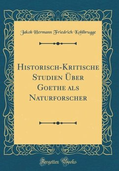 Historisch-Kritische Studien Über Goethe als Naturforscher (Classic Reprint)