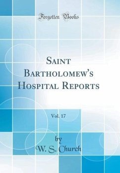 Saint Bartholomew's Hospital Reports, Vol. 17 (Classic Reprint)