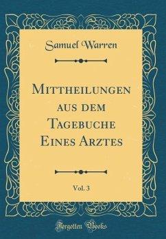 Mittheilungen aus dem Tagebuche Eines Arztes, Vol. 3 (Classic Reprint)