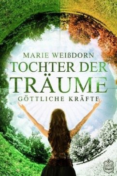 Göttliche Kräfte / Tochter der Träume Bd.3 - Weißdorn, Marie