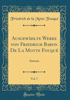Ausgewählte Werke von Friedrich Baron De La Motte Fouqué, Vol. 7