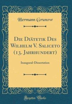 Die Diätetik Des Wilhelm V. Saliceto (13. Jahrh...