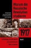 1917. In Richtung Arbeitermacht und sozialistische Weltrevolution / Warum die Russische Revolution studieren .2